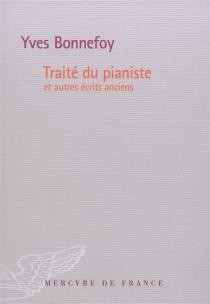 Traité du pianiste : et autres écrits anciens - YvesBonnefoy