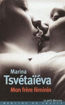 Mon frère féminin : lettre à l'Amazone - Marina IvanovnaTsvetaeva