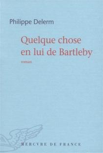 Quelque chose en lui de Bartleby - PhilippeDelerm