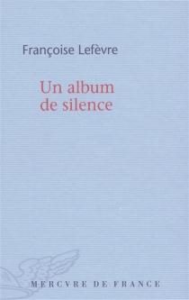 Un album de silence : inventiare de l'oubli I - FrançoiseLefèvre