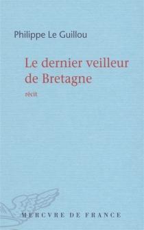 Le dernier veilleur de Bretagne - PhilippeLe Guillou