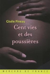 Cent vies et des poussières - GisèlePineau
