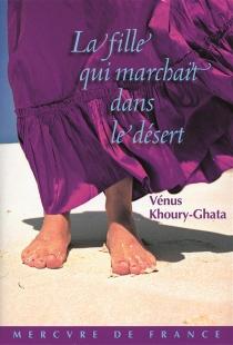 La fille qui marchait dans le désert - VénusKhoury-Ghata