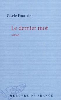 Le dernier mot - GisèleFournier