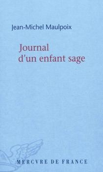Journal d'un enfant sage - Jean-MichelMaulpoix