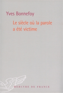 Le siècle où la parole a été victime - YvesBonnefoy
