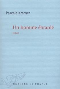 Un homme ébranlé - PascaleKramer