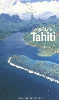 Le goût de Tahiti : et des îles polynésiennes -