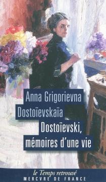 Dostoïevski, mémoires d'une vie - Anna GrigorievnaDostoïevskaïa