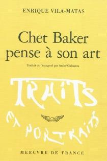 Chet Baker pense à son art : fiction critique - EnriqueVila-Matas