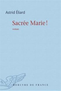 Sacrée Marie ! - AstridÉliard
