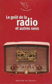 Le goût de la radio : et autres sons -