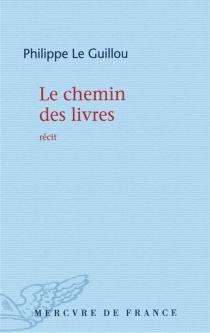 Le chemin des livres : récit - PhilippeLe Guillou