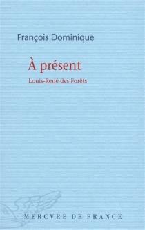 A présent : Louis-René Des Forêts - FrançoisDominique