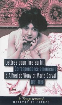 Lettres pour lire au lit : correspondance amoureuse d'Alfred de Vigny et Marie Dorval (1831-1838) - MarieDorval