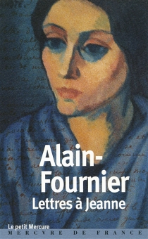Lettres à Jeanne - Alain-Fournier