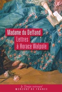 Lettres à Horace Walpole : 1766-1780 - MarieDu Deffand