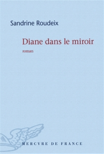 Diane dans le miroir - SandrineRoudeix