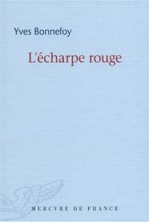 L'écharpe rouge| Suivi de Deux scènes et notes conjointes - YvesBonnefoy