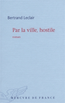 Par la ville, hostile - Bertrand Leclair