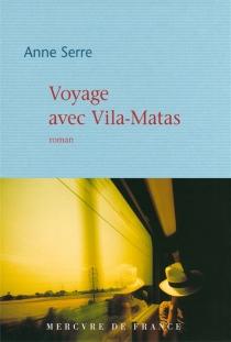Voyage avec Vila-Matas - AnneSerre