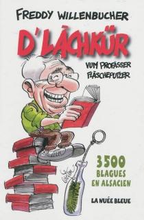 D'lachkür : vum profàsser Flàscheputzer : 3.500 blagues en alsacien - FreddyWillenbucher
