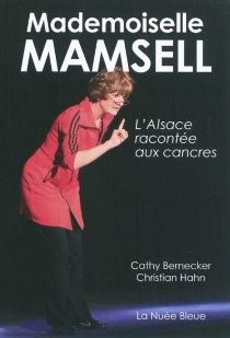 Mademoiselle Mamsell : l'Alsace racontée aux cancres - Catherine Bernecker