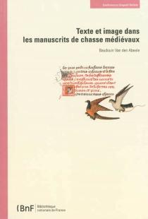 Texte et image dans les manuscrits de chasse médiévaux - BaudouinVan Den Abeele
