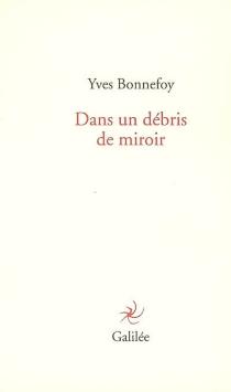 Dans un débris de miroir - YvesBonnefoy