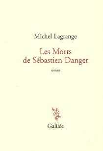 Les morts de Sébastien Danger - MichelLagrange