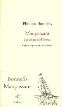 Maupassant : sur des galets d'Etretat - PhilippeBonnefis