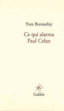Ce qui alarma Paul Celan - YvesBonnefoy