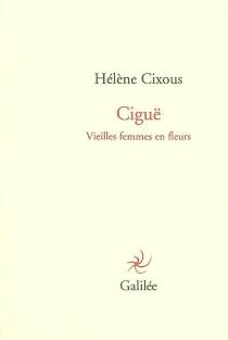 Ciguë : vieilles femmes en fleurs - HélèneCixous
