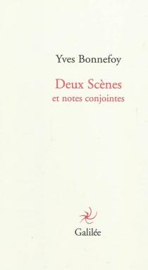 Deux scènes : et notes conjointes - YvesBonnefoy