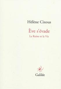 Eve s'évade : la ruine et la vie - HélèneCixous