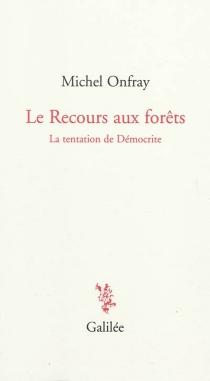 Le recours aux forêts : la tentation de Démocrite - MichelOnfray