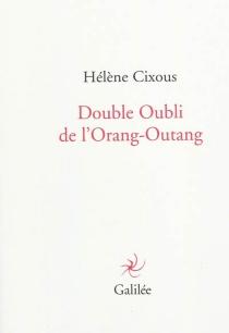 Double oubli de l'orang-outang - HélèneCixous