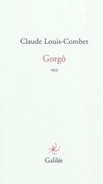 Gorgô : récit - ClaudeLouis-Combet