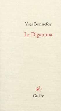 Le digamma - YvesBonnefoy