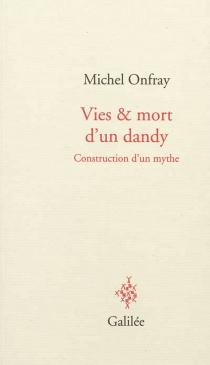 Vies et mort d'un dandy : construction d'un mythe - MichelOnfray