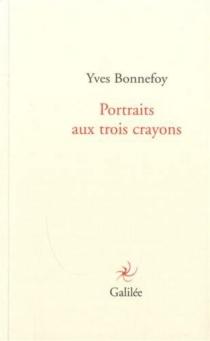 Portraits aux trois crayons - YvesBonnefoy