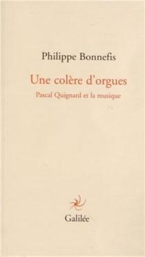 Une colère d'orgues : Pascal Quignard - PhilippeBonnefis