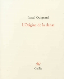 L'origine de la danse - PascalQuignard