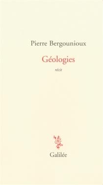 Géologies : récit - PierreBergounioux