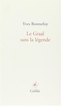Le Graal sans la légende - YvesBonnefoy
