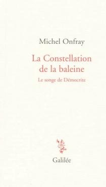 La constellation de la baleine : le songe de Démocrite - MichelOnfray