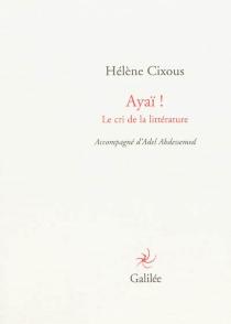 Ayaï ! : le cri de la littérature - HélèneCixous