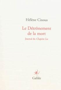 Le détrônement de la mort : journal du Chapitre Los - HélèneCixous