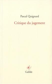 Critique du jugement - PascalQuignard