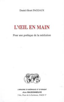 L'oeil en main : pour une poétique de la médiation - Daniel-HenriPageaux